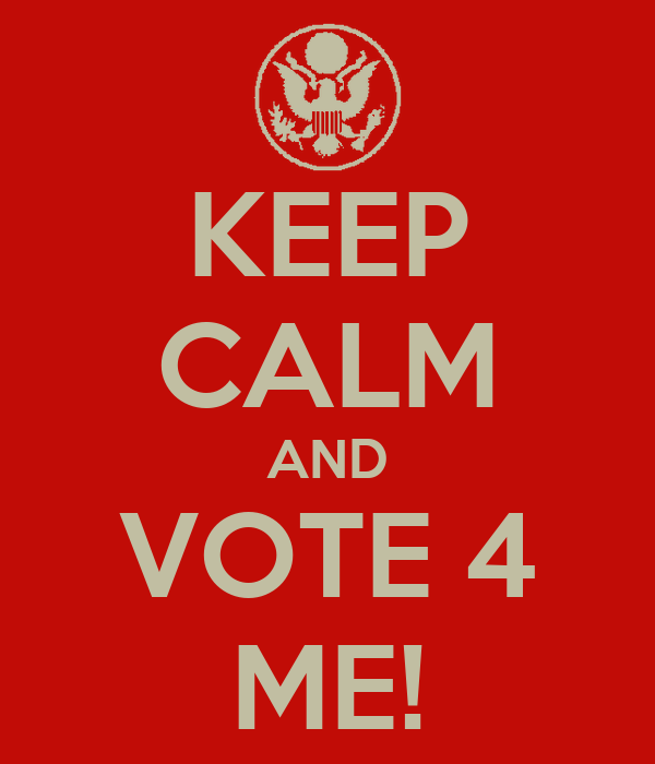 KEEP CALM AND VOTE 4 ME!