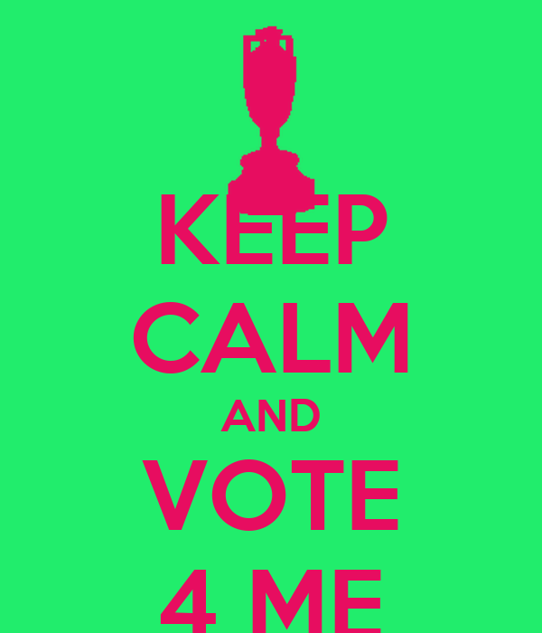 KEEP CALM AND VOTE 4 ME
