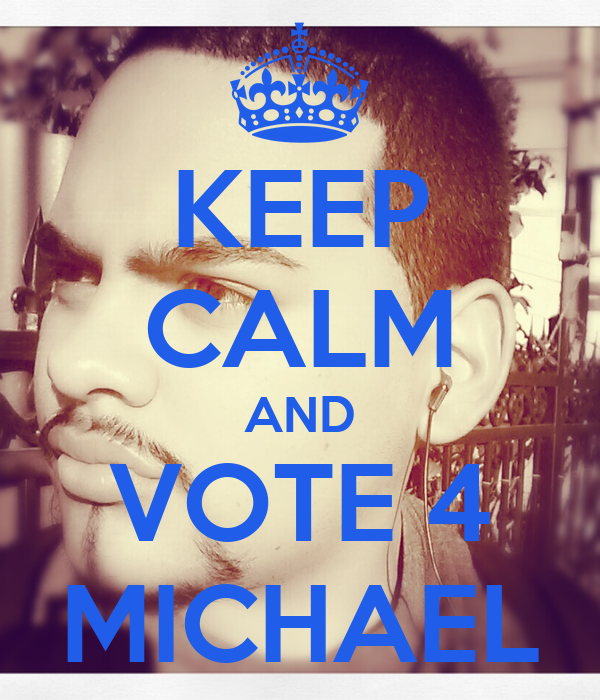 KEEP CALM AND VOTE 4 MICHAEL