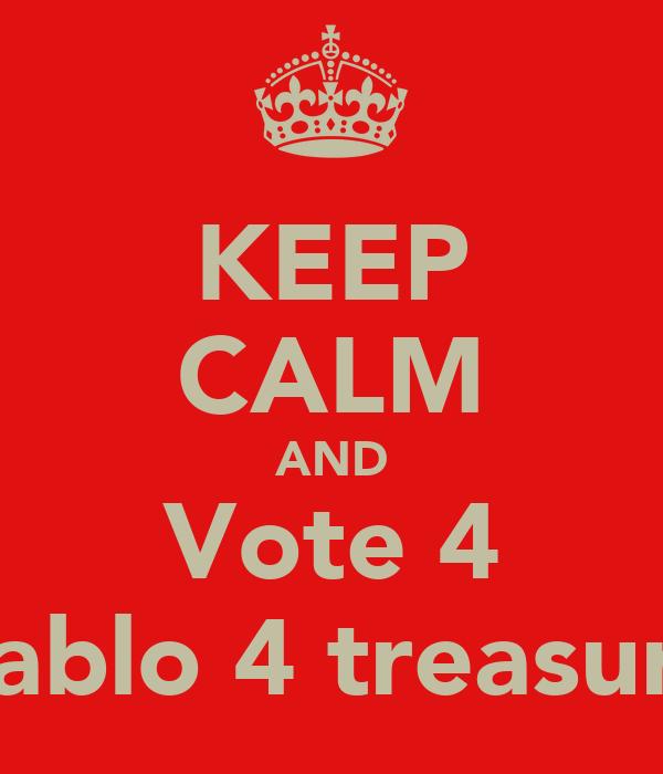 KEEP CALM AND Vote 4 Pablo 4 treasure