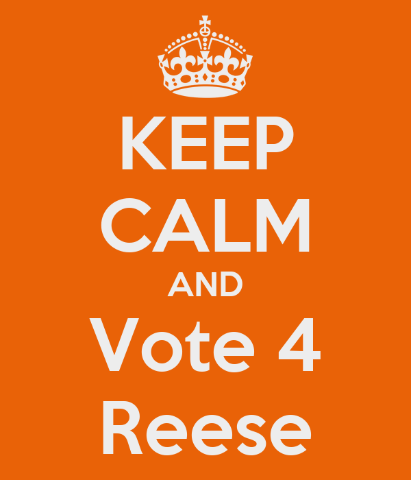 KEEP CALM AND Vote 4 Reese