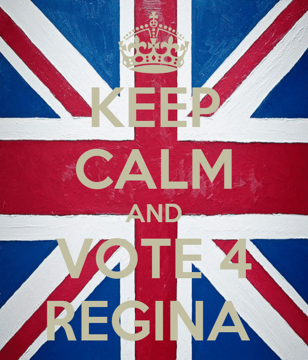 KEEP CALM AND VOTE 4 REGINA