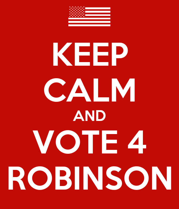 KEEP CALM AND VOTE 4 ROBINSON
