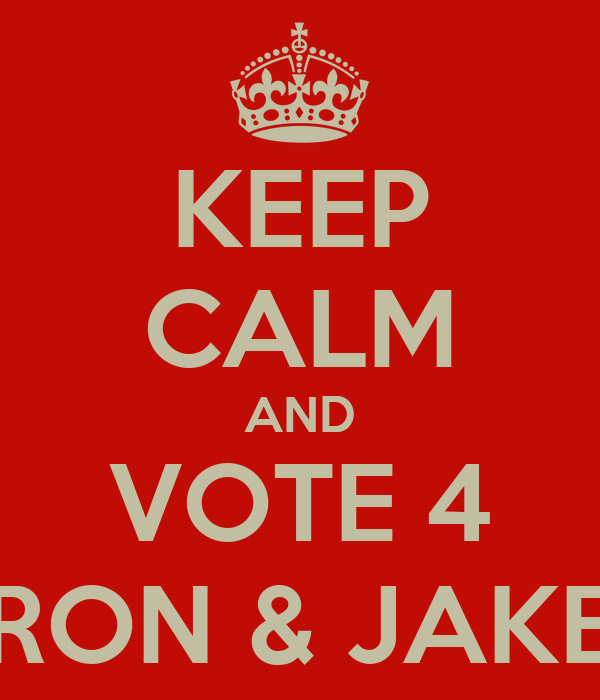 KEEP CALM AND VOTE 4 RON & JAKE
