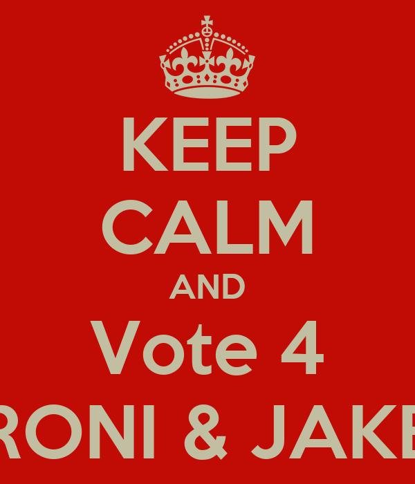 KEEP CALM AND Vote 4 RONI & JAKE