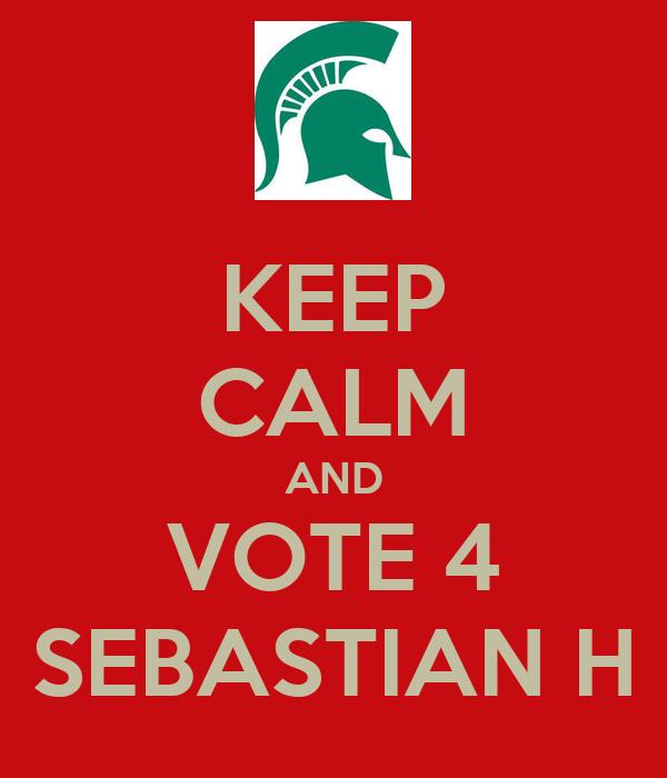 KEEP CALM AND VOTE 4 SEBASTIAN H