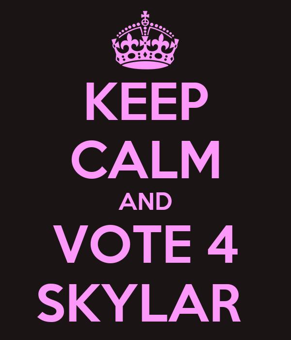 KEEP CALM AND VOTE 4 SKYLAR