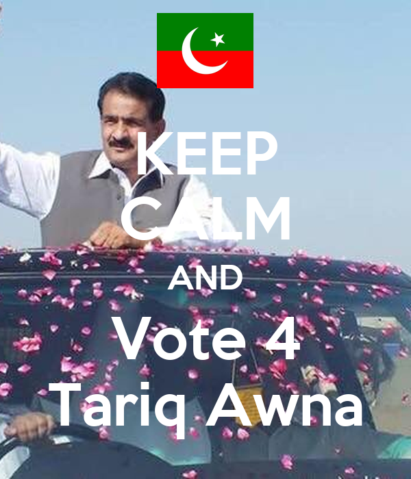 KEEP CALM AND Vote 4 Tariq Awna