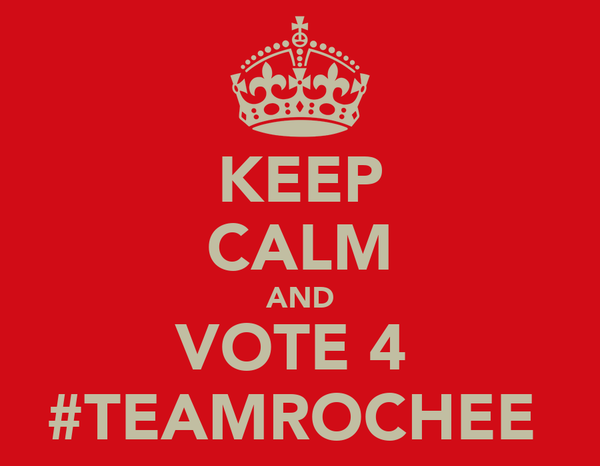 KEEP CALM AND VOTE 4  #TEAMROCHEE
