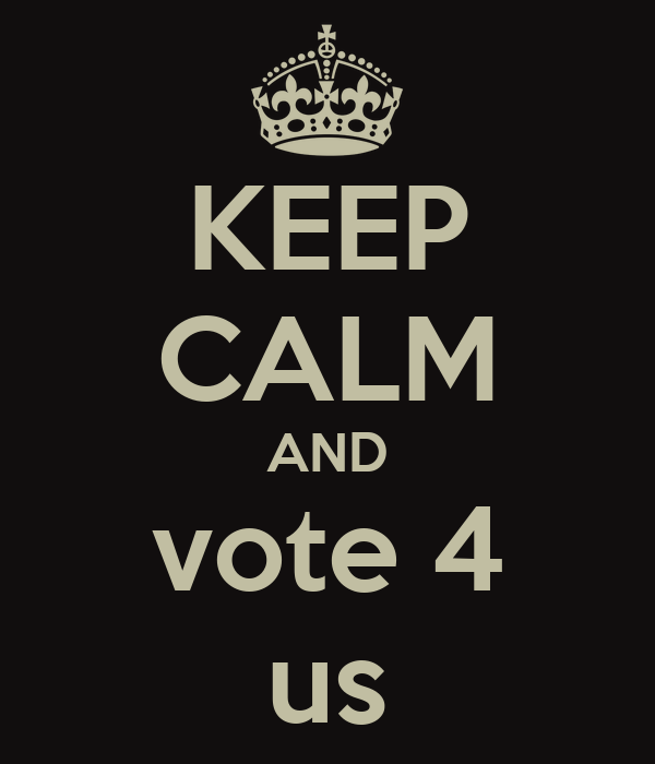 KEEP CALM AND vote 4 us