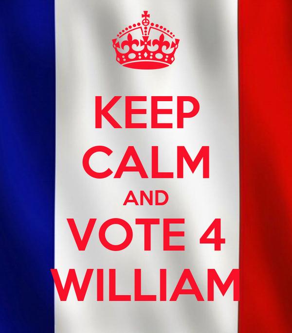 KEEP CALM AND VOTE 4 WILLIAM