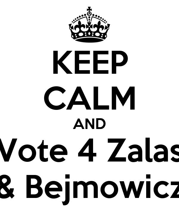 KEEP CALM AND Vote 4 Zalas & Bejmowicz