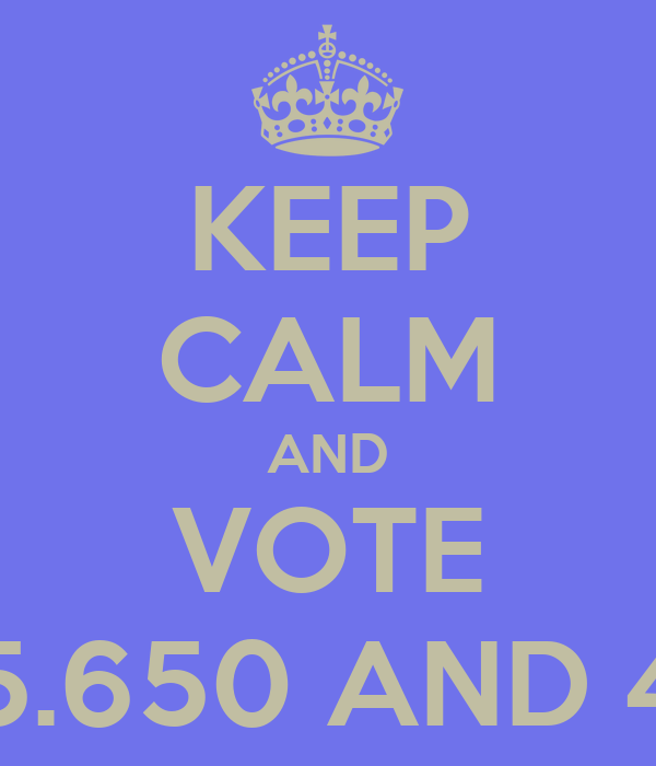 KEEP CALM AND VOTE 45.650 AND 45