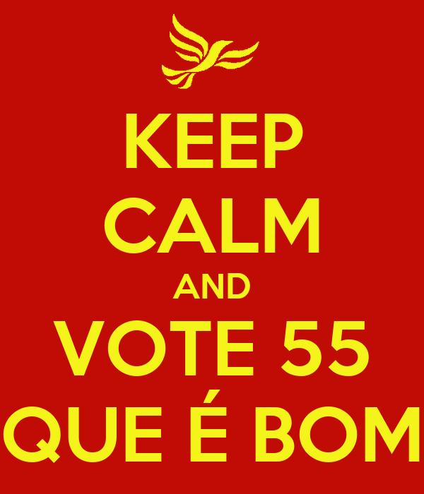 KEEP CALM AND VOTE 55 QUE É BOM