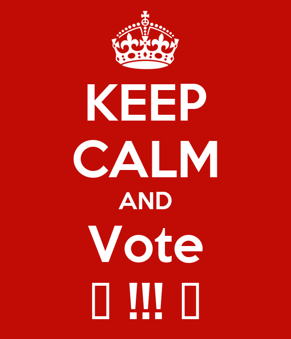 KEEP CALM AND Vote ♥ !!! ♥