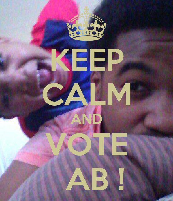 KEEP CALM AND VOTE   AB !