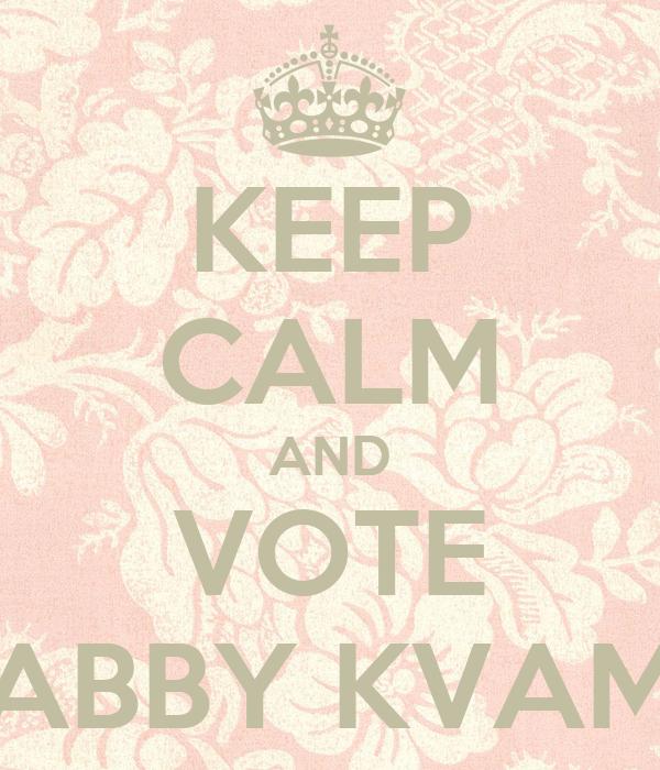 KEEP CALM AND VOTE ABBY KVAM