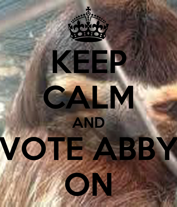 KEEP CALM AND VOTE ABBY ON