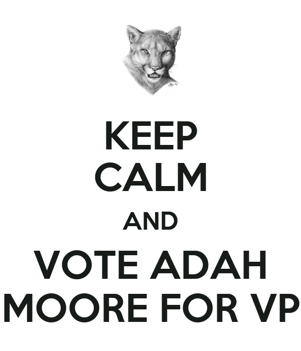 KEEP CALM AND VOTE ADAH MOORE FOR VP