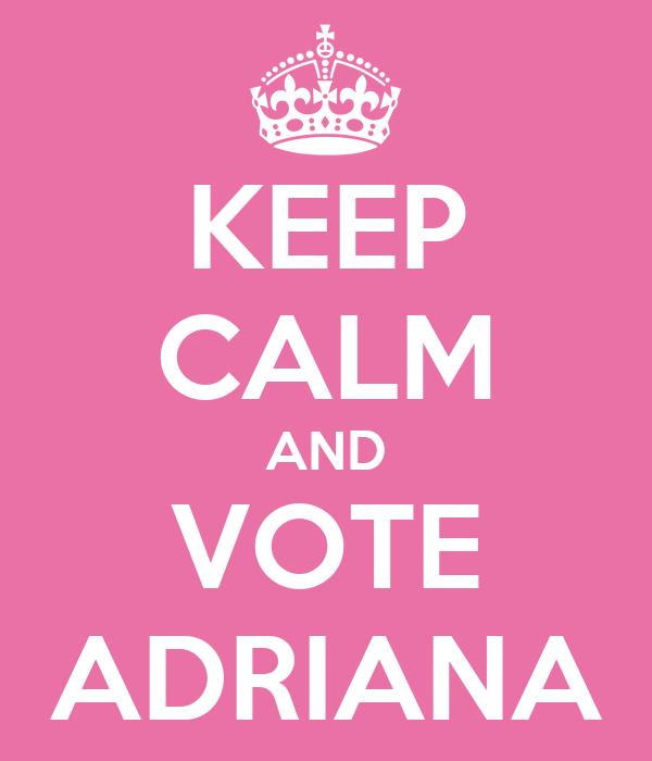 KEEP CALM AND VOTE ADRIANA
