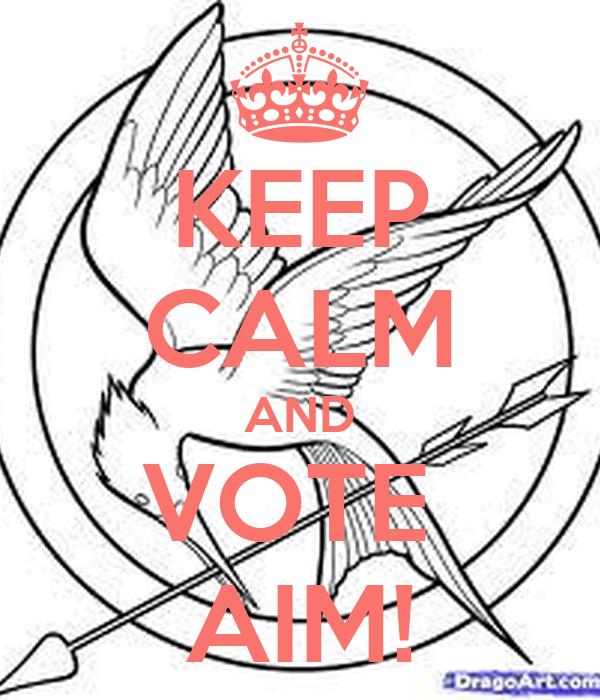 KEEP CALM AND VOTE  AIM!