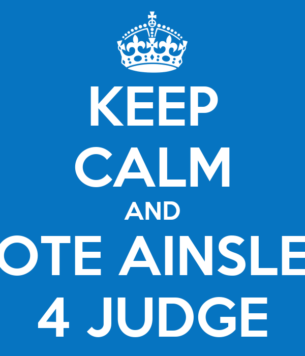 KEEP CALM AND VOTE AINSLEY 4 JUDGE