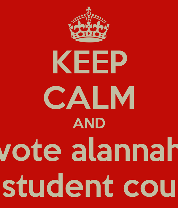 KEEP CALM AND vote alannah for student council