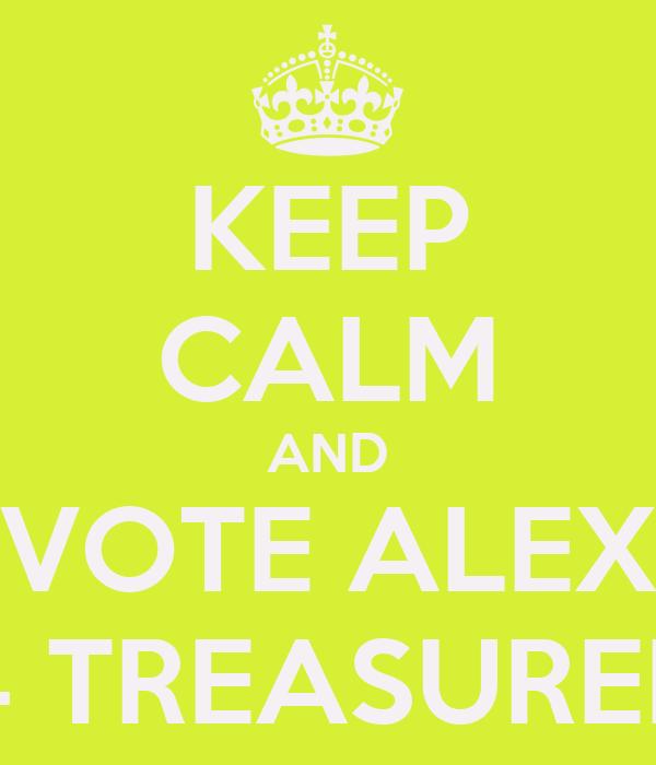 KEEP CALM AND VOTE ALEX 4 TREASURER