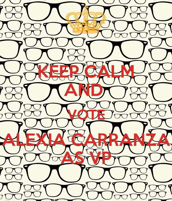 KEEP CALM AND  VOTE ALEXIA CARRANZA AS VP
