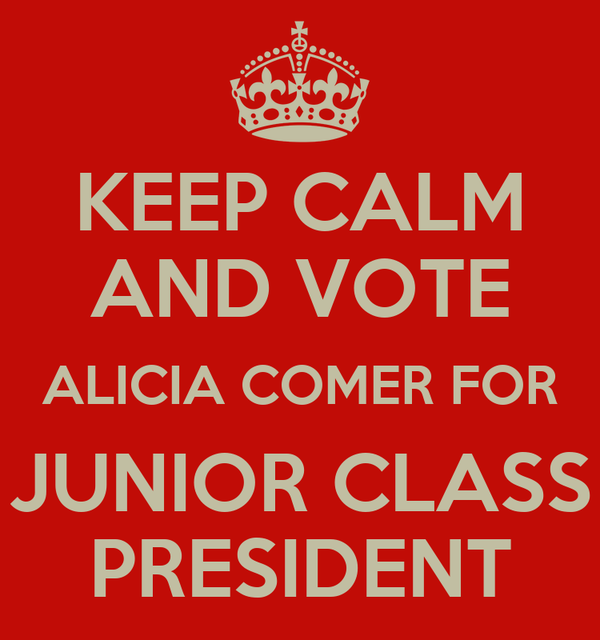 KEEP CALM AND VOTE ALICIA COMER FOR JUNIOR CLASS PRESIDENT