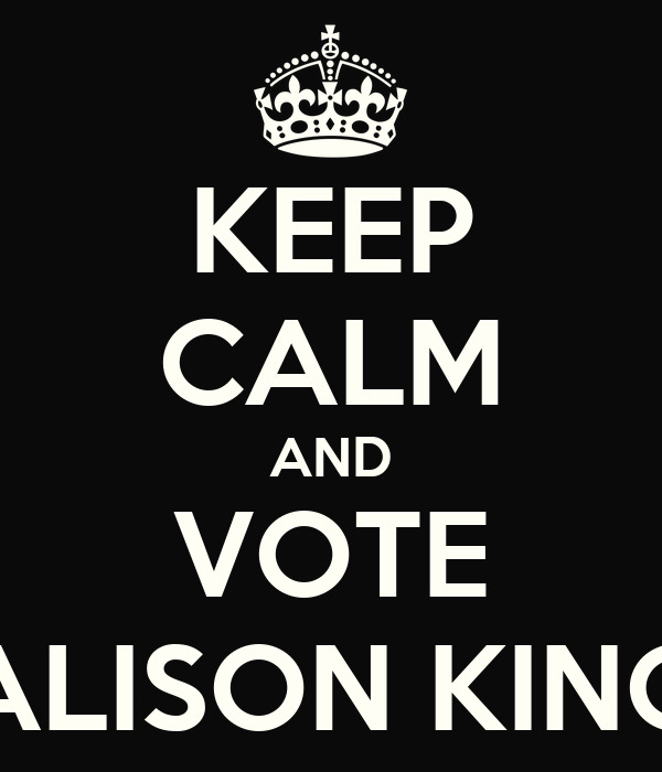 KEEP CALM AND VOTE ALISON KING