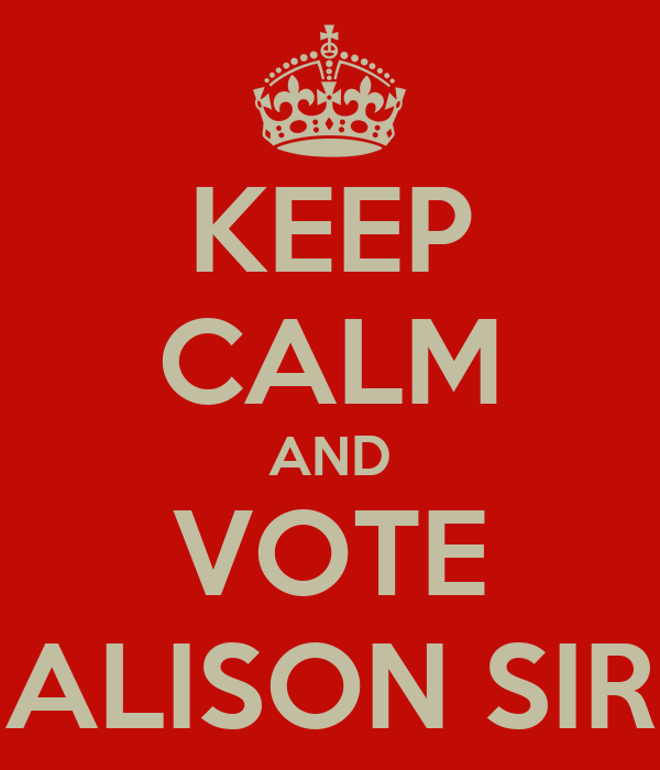 KEEP CALM AND VOTE ALISON SIR