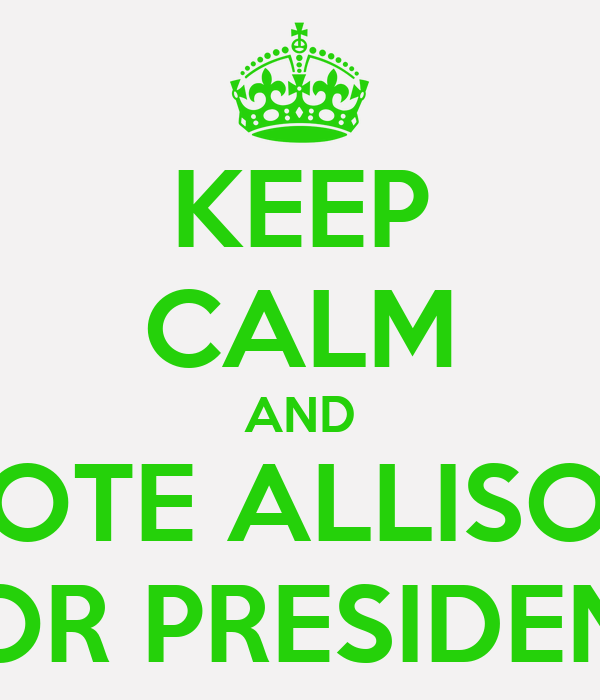 KEEP CALM AND VOTE ALLISON FOR PRESIDENT