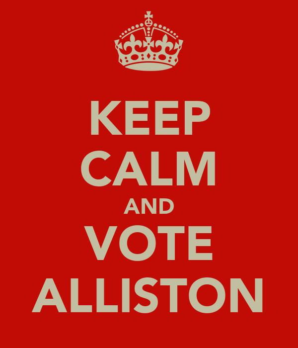 KEEP CALM AND VOTE ALLISTON