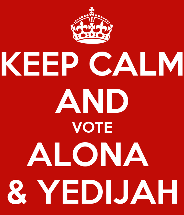 KEEP CALM AND VOTE ALONA  & YEDIJAH