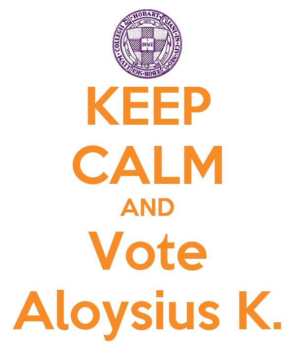 KEEP CALM AND Vote Aloysius K.