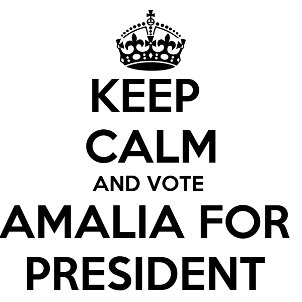 KEEP  CALM AND VOTE  AMALIA FOR  PRESIDENT