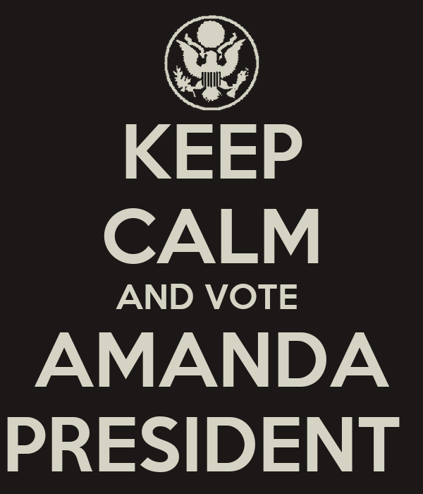 KEEP CALM AND VOTE  AMANDA PRESIDENT