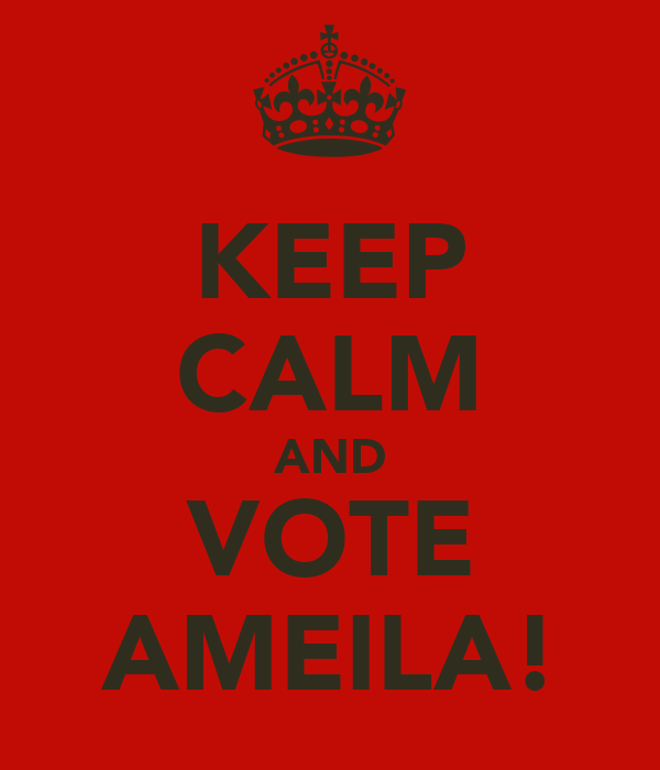 KEEP CALM AND VOTE AMEILA!