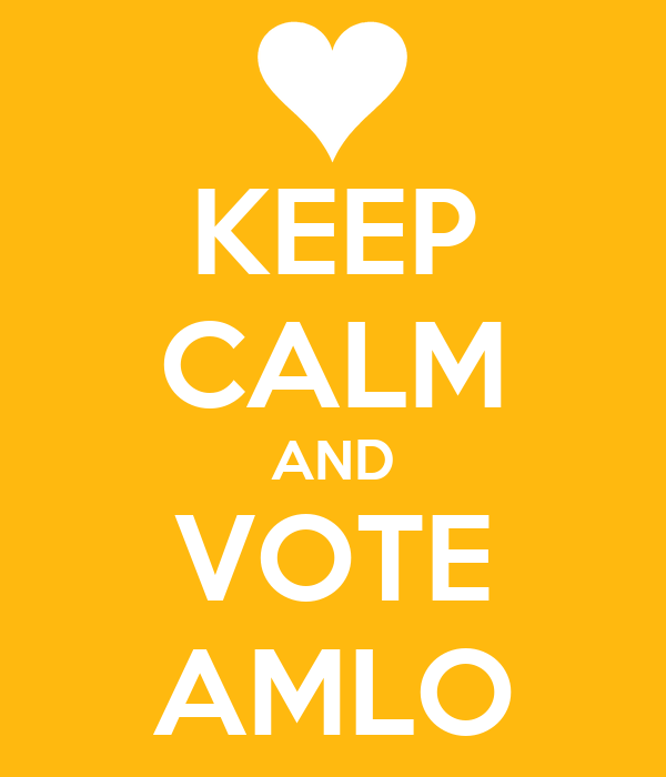 KEEP CALM AND VOTE AMLO