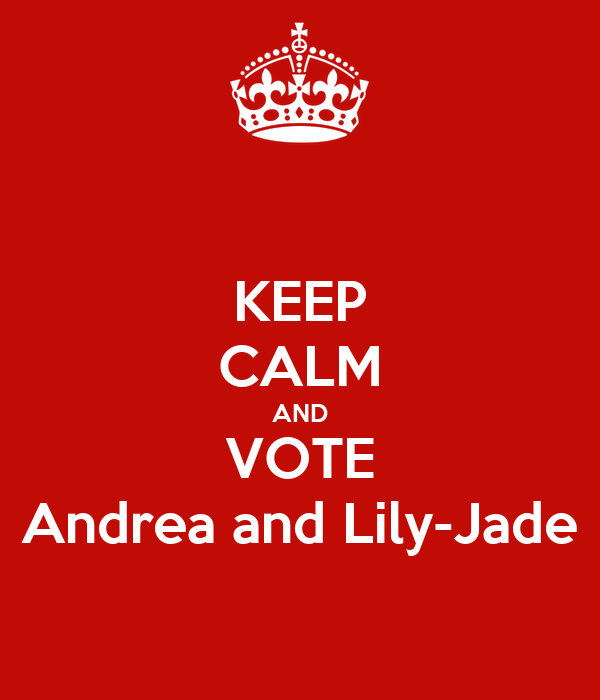 KEEP CALM AND VOTE Andrea and Lily-Jade