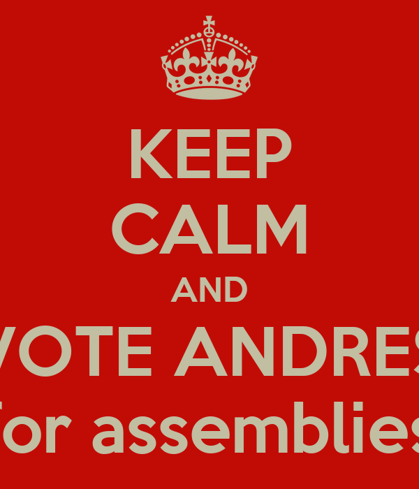 KEEP CALM AND VOTE ANDRES for assemblies