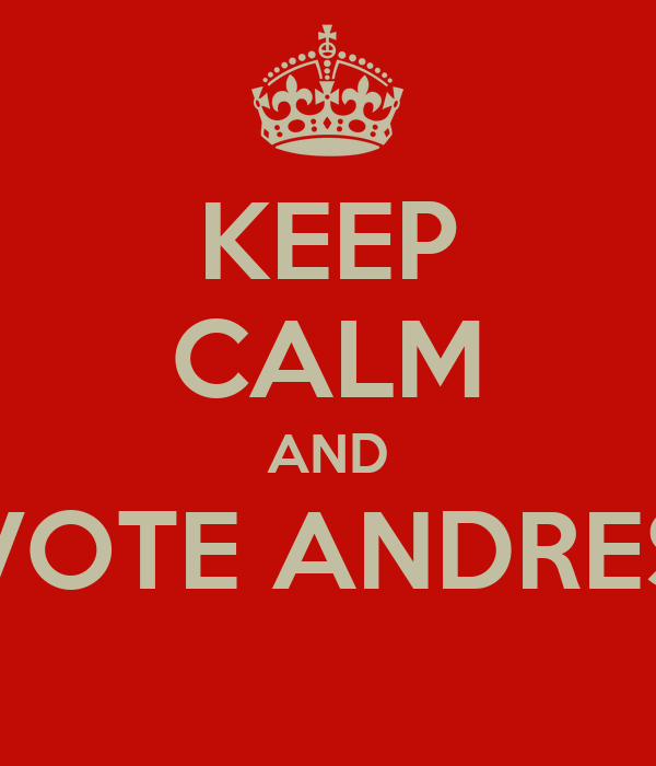 KEEP CALM AND VOTE ANDRES