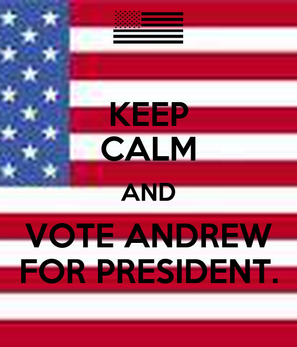 KEEP CALM AND VOTE ANDREW FOR PRESIDENT.