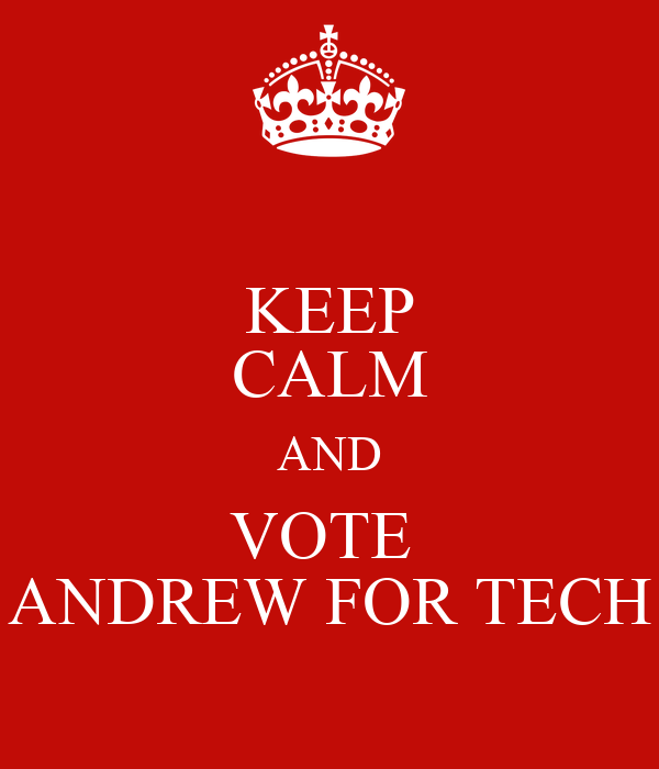 KEEP CALM AND VOTE  ANDREW FOR TECH