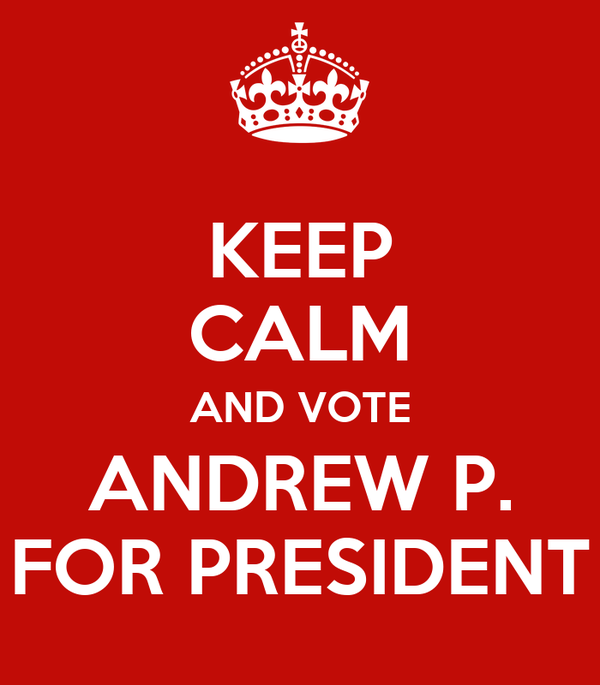 KEEP CALM AND VOTE ANDREW P. FOR PRESIDENT