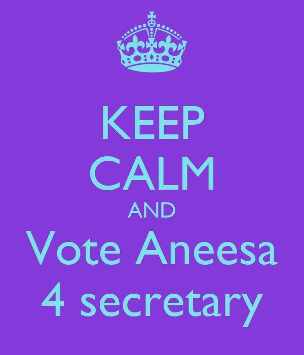 KEEP CALM AND Vote Aneesa 4 secretary