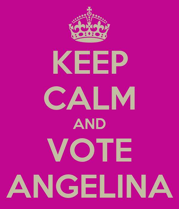 KEEP CALM AND VOTE ANGELINA