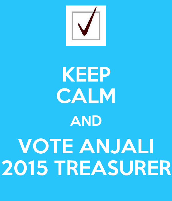 KEEP CALM AND VOTE ANJALI 2015 TREASURER