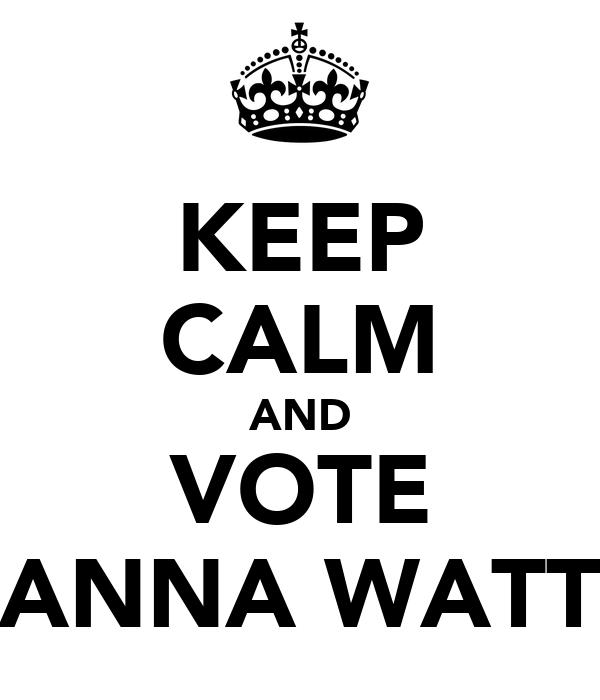 KEEP CALM AND VOTE ANNA WATT